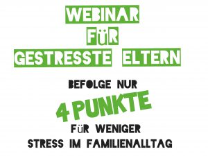 Webinar_Eltern_Stress_Familie_schnell umsetzbar_Familienharmonie_Elternbildung_Elternberatung